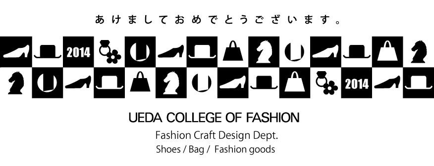 UEDA COLLEGE OF FASHION Fashion Craft Design Dept. 2014
